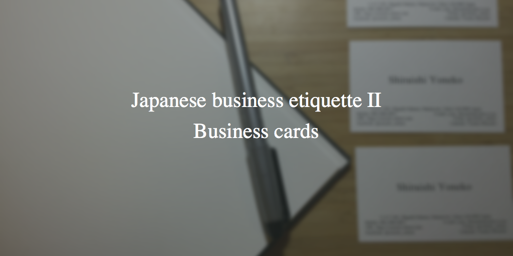 Japanese business etiquette II: Business cards | @consult_culture